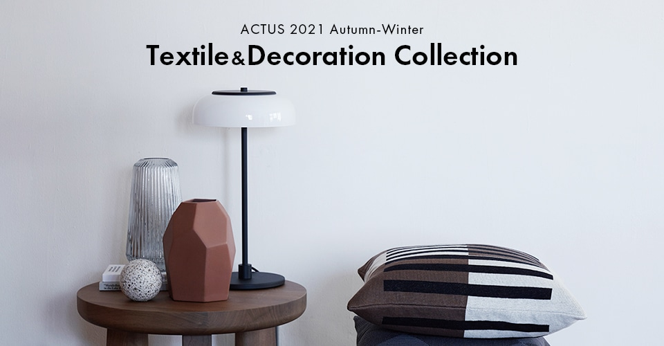 ▼ ACTUS 2021 Autumn-Winter Textile&Decoration Collection
